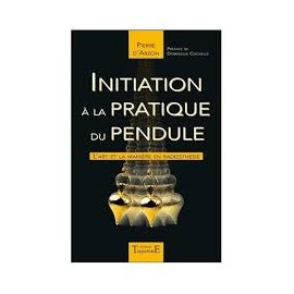 Initiation à la pratique du pendule de Pierre d'Arzon